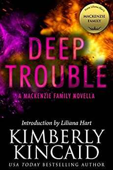 Deep Trouble: A MacKenzie Family Novella (The MacKenzie Family) by [Kincaid, Kimberly]