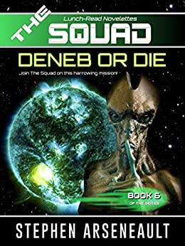 THE SQUAD Deneb or Die: (Novelette 6) by [Arseneault, Stephen]