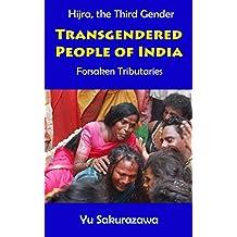 Transgendered People of India: Forsaken Tributaries (Hijra,the Third Gender) (English Edition)
