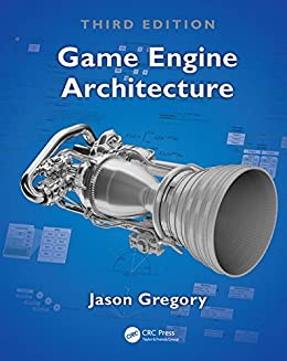 Game Engine Architecture, Third Edition by [Gregory, Jason]