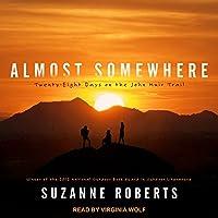Almost Somewhere: Twenty-Eight Days on the John Muir Trail