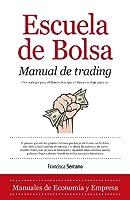 Escuela de bolsa Manual de trading / Stock Market School Trading Manual: Como ganar 2000 dólares al mes en dos horas de trabajo al día / How to earn 2000 dollars a month in two hours of work per day