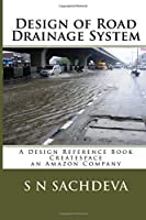 Design of Road Drainage System: A Design Reference Book Createspace, an Amazon Company