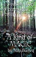 A Kind of Magic: A Three-Volume Novel of Eco-Magical Realism