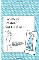 Fashion Design Sketch Book: A Fashion Journal  featuring Realistic Figure Templates