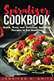 Spiralizer Cookbook: Quick, Easy and Delicious Spiralizer Recipes to Eat Healthier 画像