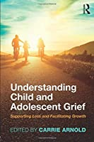 Understanding Child and Adolescent Grief (Series in Death, Dying, and Bereavement)