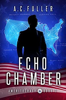 Echo Chamber (Ameritocracy Book 3) by [Fuller, A.C.]