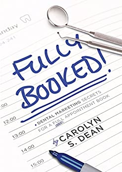 Fully Booked: Dental marketing secrets for a full appointment book by [Dean, Carolyn S]