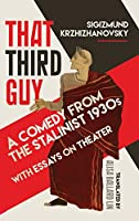 That Third Guy: A Comedy from the Stalinist 1930s With Essays on Theater
