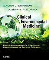 Clinical Environmental Medicine: Identification and Natural Treatment of Diseases Caused by Common Pollutants, 1e