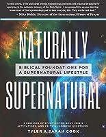 Naturally Supernatural: Biblical Foundations for a Supernatural Lifestyle