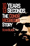 10 Years 13 Seconds: The Conor McGregor Story (English Edition)