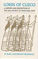 Lords of Cuzco: A History and Description of the Inca People in Their Final Days (Civilization of the American Indian Series)