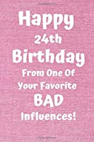 Happy 24th Birthday From One Of Your Favorite Bad Influences!: Favorite Bad Influence 24th Birthday Card Quote Journal / Notebook / Diary / Greetings / Appreciation Gift (6 x 9 - 110 Blank Lined Pages)