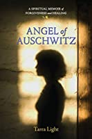 Angel of Auschwitz: A Spiritual Memoir of Forgiveness and Healing
