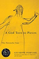 A God Torn to Pieces: The Nietzsche Case (Studies in Violence, Mimesis, & Culture)