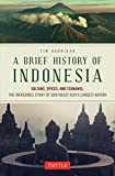 A Brief History of Indonesia: Sultans, Spices, and Tsunamis: The Incredible Story of Southeast Asia's Largest Nation 画像