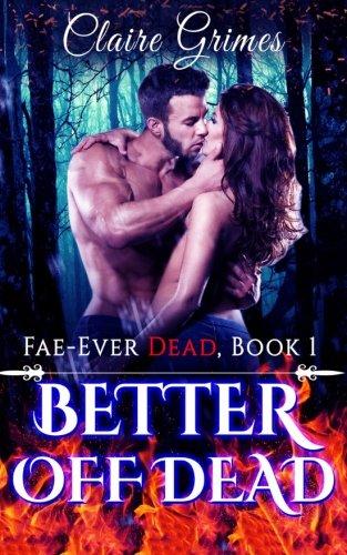 Better Off Dead: An Urban Fantasy Fae Romance (Fae...