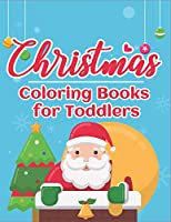 Christmas Coloring Books for Toddlers: 70+ Santa Coloring Book for Toddlers with Reindeer, Snowman, Santa Claus, Christmas Trees and More! (Countdown to Christmas Book)