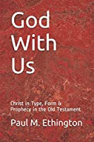 God With Us: Christ in Type, Form & Prophecy in the Old Testament