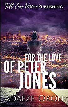 For the Love of Peter Jones by [Okoli, Adaeze]