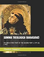 SUMMA THEOLOGICA (Annotated): VOLUME III FIRST PART OF THE SECOND PART 1  (FP: QQ 1-89)
