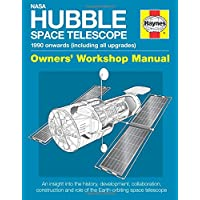 NASA Hubble Space Telescope - 1990 onwards (including all upgrades): An insight into the history, development, collaboration, construction and role of the Earth-orbiting space telescope (Owners' Workshop Manual)