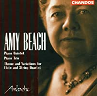AMY BEACH : Piano Trio / Piano Quintet / Theme and Variations for flute and string quartet