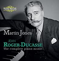 Jean Roger-Ducasse: The Complete Piano Music by Martin Jones