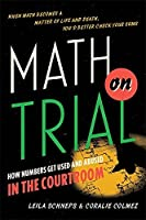 Math on Trial: How Numbers Get Used and Abused in the Courtroom by Leila Schneps Coralie Colmez(2013-03-12)