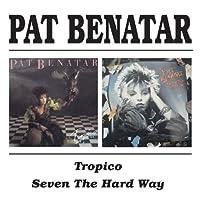 Pat Benatar - Tropico / Seven The Hard Way by Pat Benatar (1999-02-23)