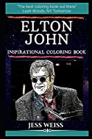 Elton John Inspirational Coloring Book: An English Singer, Songwriter, Pianist, and Composer. (Elton John Inspirational Coloring Books)