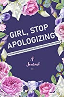 A Journal Girl, Stop Apologizing: A Shame-Free Plan for Embracing and Achieving Your Goals: A Gratitude and Goals Journal