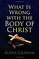 What Is Wrong with the Body of Christ