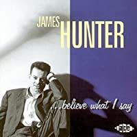 Believe What I Say by James Hunter (1996-11-05)