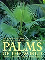 An Informative, Practical Guide to Palms of the World: Their Cultivation,and Landscape Use
