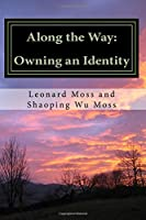 Along the Way: Owning an Identity (Moss Family Autobiography)