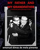 My Father and My Grandfather: A Hundred Years Journey in Time