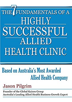 The 7 Fundamentals of a Highly Successful Allied Health Clinic by [Pilgrim, Jason]