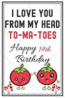 I Love You From My Head To-Ma-Toes Happy 14th Birthday: Cute Tomato 14th Birthday Card Quote Journal / Notebook / Diary / Greetings Cards / Appreciation Gift / Rustic Vintage Style(6 x 9 - 110 Blank Lined Pages)