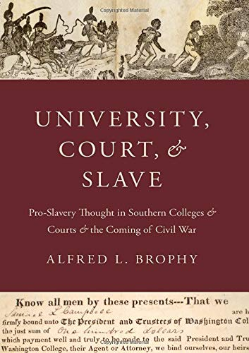 Download University, Court, and Slave: Pro-Slavery Thought in Southern Colleges and Courts and the Coming of Civil War 0199964238