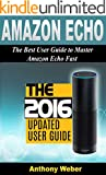 Amazon Echo: The Best User Guide to Master Amazon Echo Fast (Amazon Prime, user manual, web services, by amazon, Free book...
