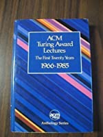 Acm Turning Award Lectures: The First Twenty Years : 1966 to 1985 (Acm Press Anthology Series)