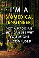 I'm a Biomedical Engineer Not A Magician But I Can See Why You Might Be Confused: Blank Lined Journal Notebook, Size 6x9, 120 Pages, Awesome Gift For Biomedical Engineers: Soft Cover, Matte Finish, Journal For Daily Goals, To Do List, Remind Me