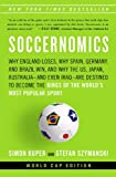 Soccernomics: Why England Loses, Why Spain, Germany, and Brazil Win, and Why the U.S., Japan, Australia—and Even Iraq—Are Destined to Become the Kings ... World's Most Popular Sport (English Edition)