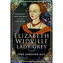 Elizabeth Widville, Lady Grey: Edward Iv's Chief Mistress and the Pink Queen