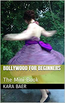 Bollywood For Beginners: The Mini-Book by [Baer, Kara]