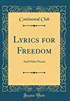 Lyrics for Freedom: And Other Poems (Classic Reprint)