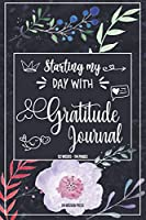 Starting my day with Gratitude Journal: A 52 Week Guide To Cultivate An Attitude Of Gratitude: Gratitude Journal